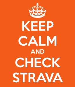 Keep calm and check Strava